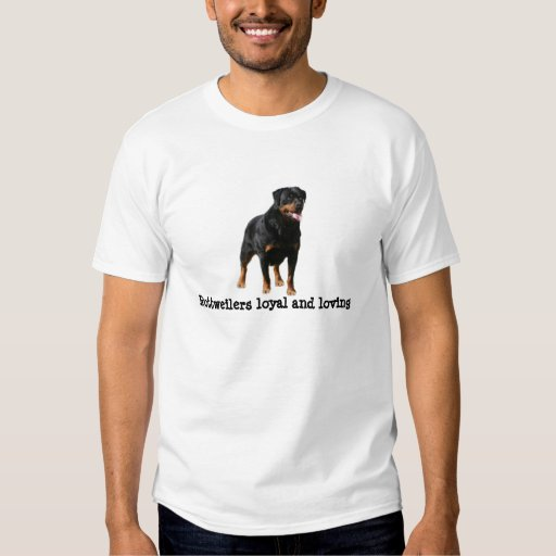 Rottweiler  Loyal and Loving Shirt