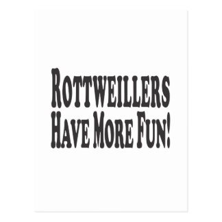Rottweilers Have More Fun! Postcard