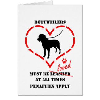 Rottweilers Must Be Loved Card