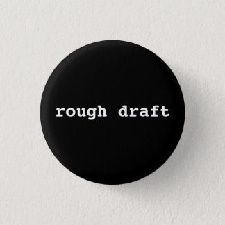 rough draft pinback button