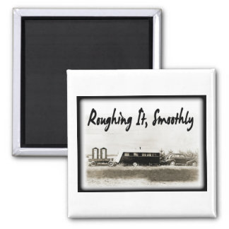 Roughing It Smoothly in Vintage Trailer 2 Inch Square Magnet