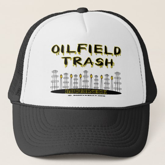 Roughneck,Hat,Oil Field Trash,Oil Rigs,Oil, Trucker Hat