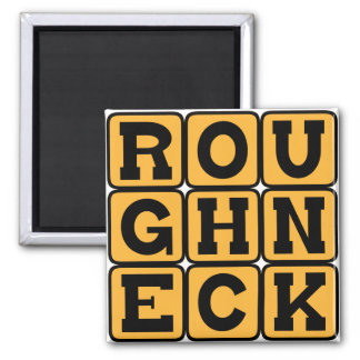 Roughneck, Oil Rig Worker Refrigerator Magnets