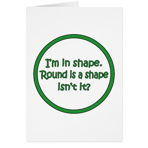 Round Is A Shape Greeting Card
