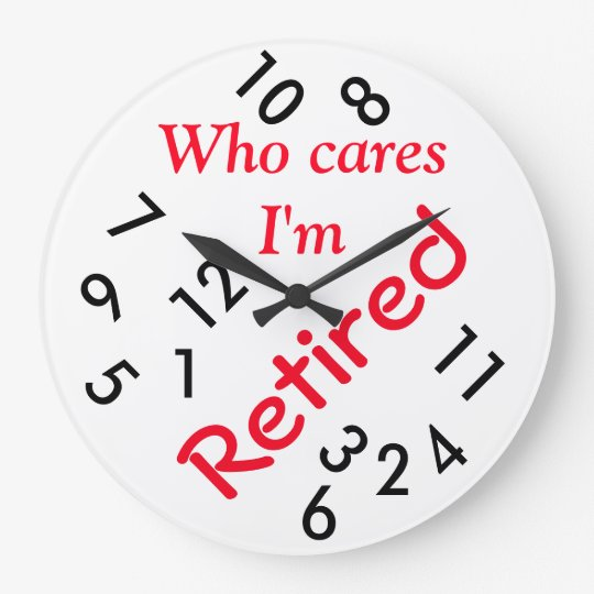 Round Large Wall Clock Who Cares I M Retired