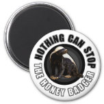Round Nothing Can STOP the Honey Badger Design 2 Inch Round Magnet