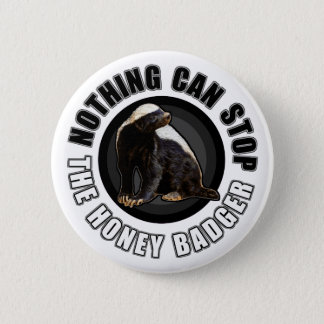 Round Nothing Can STOP the Honey Badger Design Button