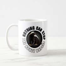 Round Nothing Can STOP the Honey Badger Design Coffee Mug