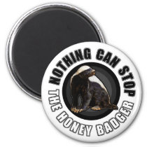 Round Nothing Can STOP the Honey Badger Design Magnet