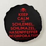 [Skull crossed bones] keep calm and schlemiel, schlimazel, hasenpfeffer incorporated!  Round Throw Pillow Round Pillow