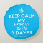 [Cupcake] keep calm my birthday is in 9 days!!  Round Throw Pillow Round Pillow