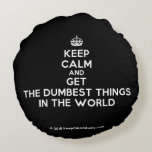 [Crown] keep calm and get the dumbest things in the world  Round Throw Pillow Round Pillow