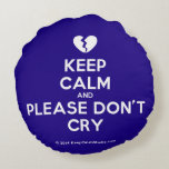 [Broken heart] keep calm and please don't cry  Round Throw Pillow Round Pillow