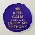 [Crown] keep calm y'all will enjoy my birthday  Round Throw Pillow Round Pillow