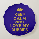 [Two hearts] keep calm cuse i love my bubbies  Round Throw Pillow Round Pillow