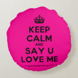 [Crown] keep calm and say u love me  Round Throw Pillow Round Pillow