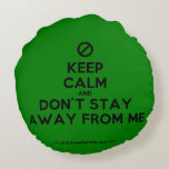 [No sign] keep calm and don't stay away from me  Round Throw Pillow Round Pillow