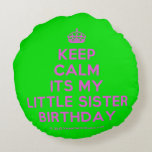 [Crown] keep calm its my little sister birthday  Round Throw Pillow Round Pillow