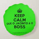 [Crown] keep calm que o jacinto é o boss  Round Throw Pillow Round Pillow