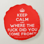 [Crown] keep calm and where the fuck did you come from?!  Round Throw Pillow Round Pillow