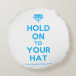 [Crown upside down] hold on to your hat  Round Throw Pillow Round Pillow