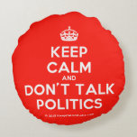 [Crown] keep calm and don't talk politics  Round Throw Pillow Round Pillow