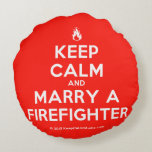 [Campfire] keep calm and marry a firefighter  Round Throw Pillow Round Pillow