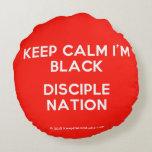keep calm i'm black disciple nation  Round Throw Pillow Round Pillow