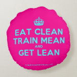 [Crown] eat clean train mean and get lean  Round Throw Pillow Round Pillow