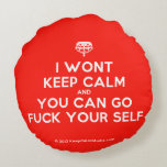 [Crown upside down] i wont keep calm and you can go fuck your self  Round Throw Pillow Round Pillow