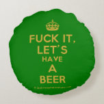 [Crown] fuck it, let's have a beer  Round Throw Pillow Round Pillow