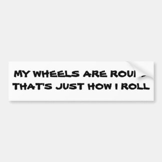 Round Tires is How I Roll Bumper Sticker