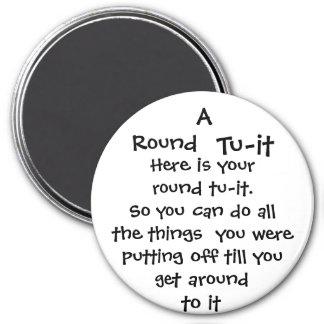 Round, Tu-it, Here is your round tu-it.So you c... Fridge Magnets