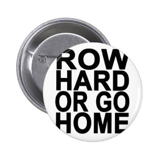 Row Hard or go Home T-Shirts.png Pinback Button