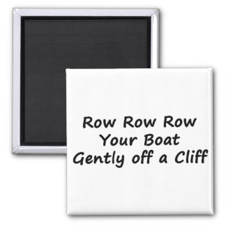 Row Row Row Your Boat Gently Off a Cliff 2 Inch Square Magnet