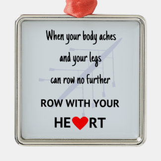 Row with your heart motivation metal ornament