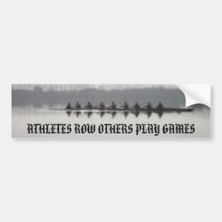 rowing, ATHLETES ROW OTHERS PLAY GAMES Bumper Sticker