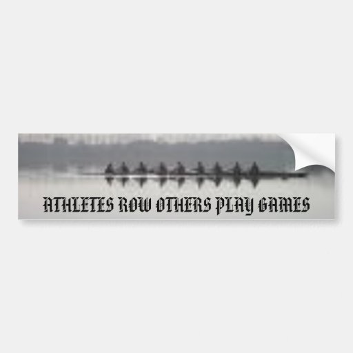 rowing, ATHLETES ROW OTHERS PLAY GAMES Bumper Stickers