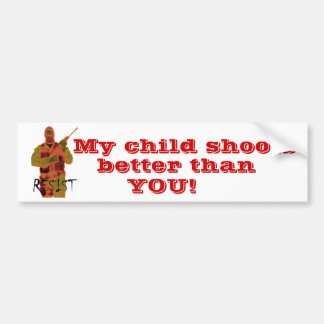 rsist, My child shoots, better than, YOU! Bumper Sticker