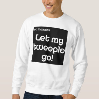 rt moses let my tweeple go sweatshirt