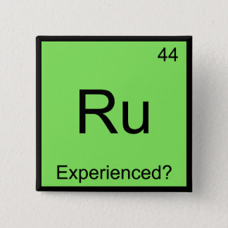 Ru - Experienced Funny Chemistry Element Symbol T Pinback Button