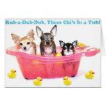 Rub a Dub Dub Three Chis in a Tub Greeting Card
