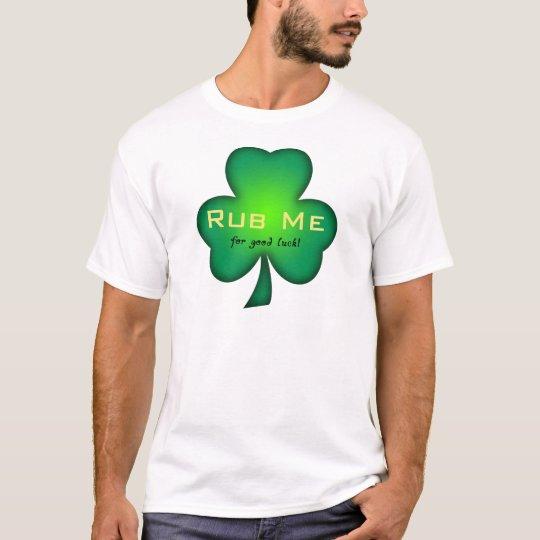 Rub Me..for luck T-Shirt