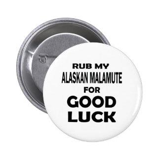 Rub my Alaskan Malamute for good luck 2 Inch Round Button