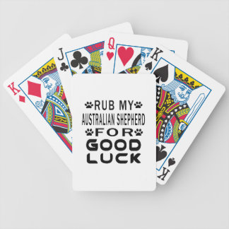 Rub My Australian Shepherd For Good Luck Bicycle Playing Cards