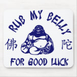 Rub my Buddha Belly for good luck Mouse Pad
