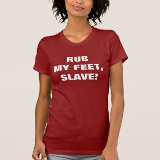 RUB MY FEET, SLAVE! T-Shirt