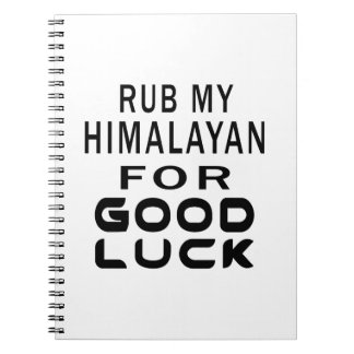 Rub My Himalayan Cat For Good Luck Spiral Note Books