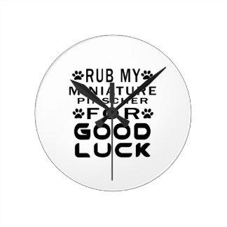 Rub My Miniature Pinscher For Good Luck Round Wall Clock