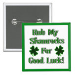 Rub My Shamrocks For Good Luck (1) Button